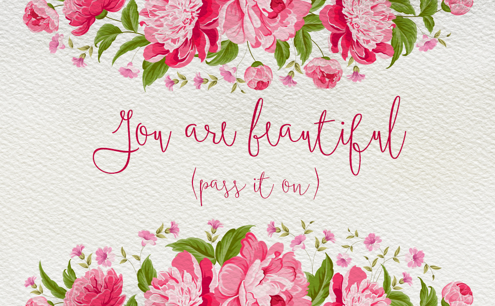 You are Beautiful…..(pass it on)